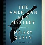 The American Gun Mystery: The Ellery Queen Mysteries | Ellery Queen
