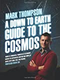 Mark Thompson A Down to Earth Guide to the Cosmos