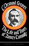 C.Desmond Greaves The Life and Times of James Connolly