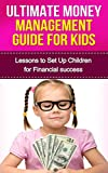Ultimate Money Management Guide for Kids: Lessons to Set up Children for Financial Success (Preventing debt, Money Management, financial success)
