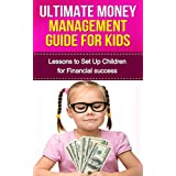 Ultimate Money Management Guide for Kids: Lessons to Set up Children for Financial Success (Preventing debt, Money Management, financial success) ~ Gregory O.