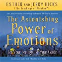 The Astonishing Power of Emotions: Let Your Feelings Be Your Guide Speech by Jerry Hicks, Esther Hicks Narrated by Jerry Hicks
