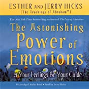 The Astonishing Power of Emotions: Let Your Feelings Be Your Guide | [Esther Hicks, Jerry Hicks]