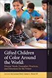 img - for Gifted Children of Color Around the World: Diverse Needs, Exemplary Practices and Directions for the Future (Advances in Race and Ethnicity in Education) book / textbook / text book