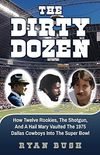 the-dirty-dozen-how-twelve-rookies-the-shotgun-and-a-hail-mary-vaulted-the-1975-dallas-cowboys-into-