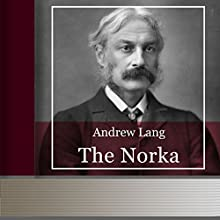 The Norka (       UNABRIDGED) by Andrew Lang Narrated by Anastasia Bertollo