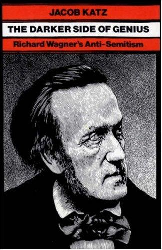 The Darker Side of Genius: Richard Wagner's Anti-Semitism...