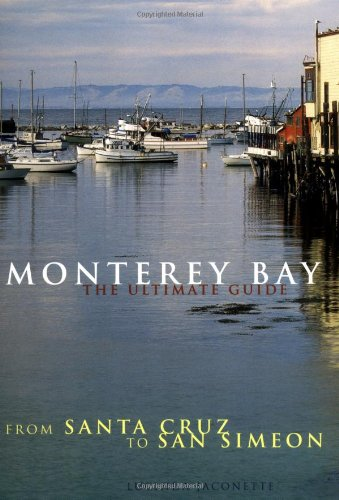 Monterey Bay: Ultimate Guide: The Ultimate Guide From Santa Cruz to San Simeon