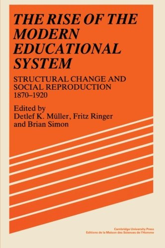 The Rise of the Modern Educational System: Structural Change and Social Reproduction 1870-1920