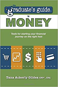 The Graduate's Guide To Money: Tools For Starting Your Financial Journey On The Right Foot