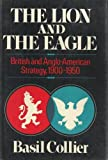 img - for The lion and the eagle: British and Anglo-American strategy, 1900-1950 book / textbook / text book