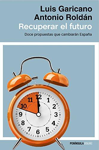 Recuperar el futuro: Doce propuestas que cambiarán España