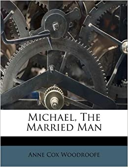Michael the married man anne cox woodroofe 9781173035174 amazon