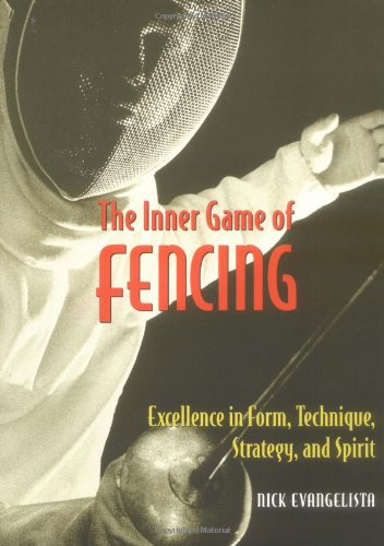 The Inner Game of Fencing: Excellence in Form, Technique, Strategy and Spirit.: Nick Evangelista: 9781570282300: Amazon.com: Books