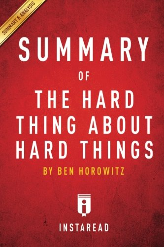 summary-of-the-hard-thing-about-hard-things-by-ben-horowitz-includes-analysis