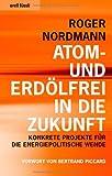 Atom- und erdölfrei in die Zukunft: Konkrete Projekte für die energiepolitische Wende (Vorwort von Bertrand Piccard) bei Amazon kaufen