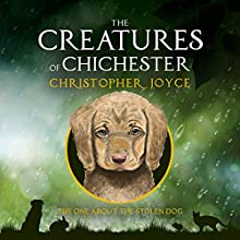 The One About the Stolen Dog: The Creatures of Chichester, Book 1 Audiobook by Christopher Joyce Narrated by Julie Norman