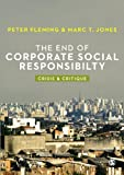 The End of Corporate Social Responsibility: Crisis and Critique [Paperback] [2012] (Author) Peter Fleming, Marc V. Jones
