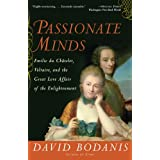 Passionate Minds: Emilie du Chatelet, Voltaire, and the Great Love Affair of the Enlightenment ~ David Bodanis