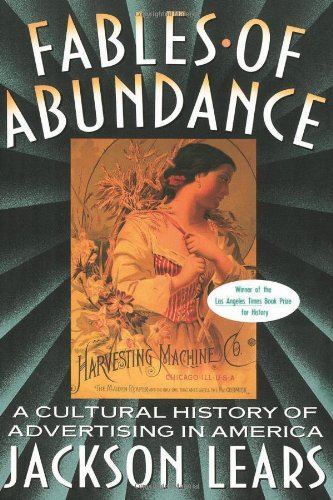 Fables Of Abundance: A Cultural History Of Advertising In...