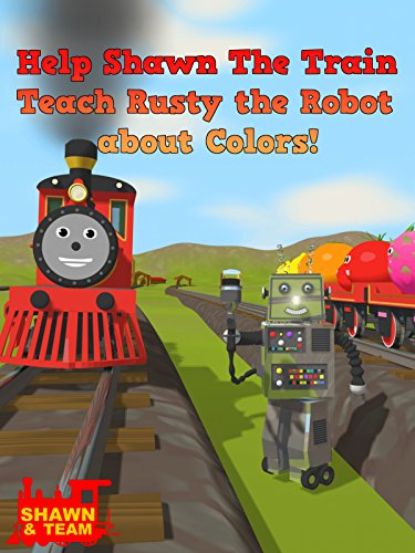 Help Shawn The Train Teach Rusty the Robot about Colors! (Learn Colors for Children)