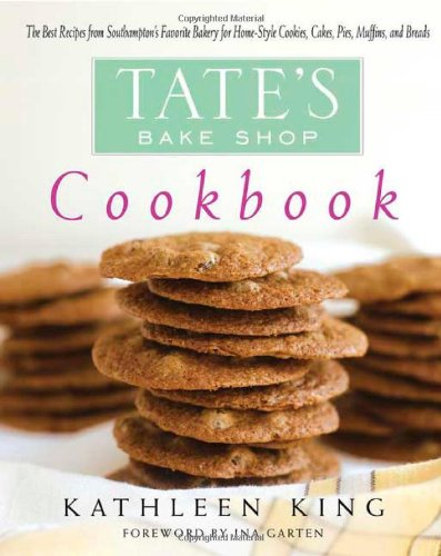 Tate's Bake Shop Cookbook: The Best Recipes from Southampton's Favorite Bakery for Homestyle Cookies, Cakes, Pies, Muffins, and Breads by Kathleen King