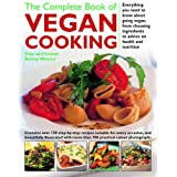 The Complete Book of Vegan Cooking: Everything You Need to Know About Going Vegan, from Choosing Ingredients to Advice on Health and Nutritionby Tony Bishop-Weston