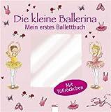 Die kleine Ballerina: Mein erstes Ballettbuch mit Tüllröckchen