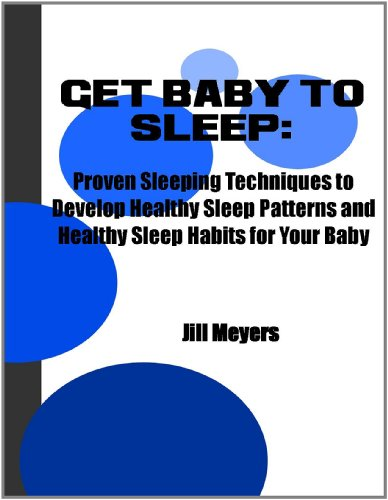 Get Baby To Sleep:Proven Sleeping Techniques To Develop Healthy Sleep Patterns And Healthy Sleep Habits For Your Baby back-99665