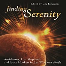 Finding Serenity: Anti-Heroes, Lost Shepherds and Space Hookers in Joss Whedon's Firefly Audiobook by Jane Espenson, Glenn Yeffeth Narrated by Colby Elliott