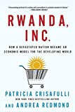 img - for Rwanda, Inc.: How a Devastated Nation Became an Economic Model for the Developing World book / textbook / text book