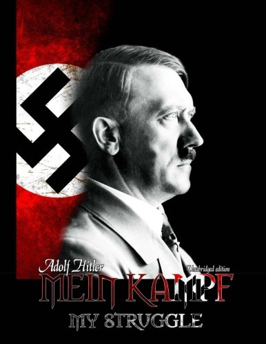Mein Kampf - My Struggle: Unabridged edition of Hitlers original book - Four and a Half Years of Struggle against Lies, Stupidity, and Cowardice
