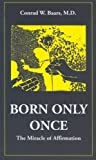 img - for Born Only Once: The Miracle of Affirmation book / textbook / text book