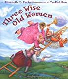 img - for Three Wise Old Women book / textbook / text book