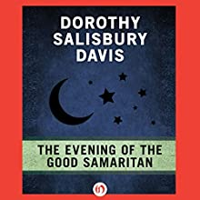 The Evening of the Good Samaritan (       UNABRIDGED) by Dorothy Salisbury Davis Narrated by Joel Richards