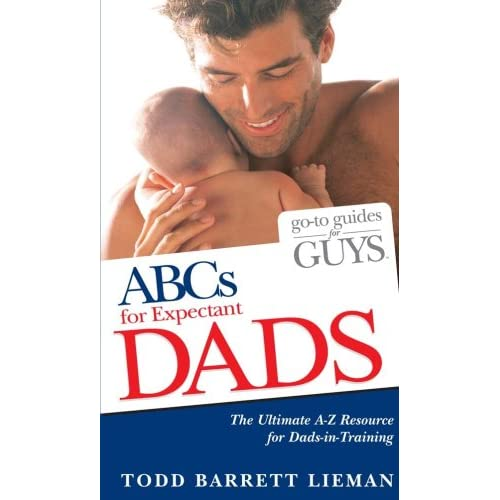 Go to Guides for Guys ABCs for Expectant Dads Todd Barrett Lieman