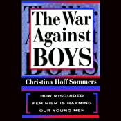 The War Against Boys: How Misguided Feminism is Harming Our Young Men | [Christina Hoff Sommers]