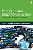 Media Literacy Education in Action: Theoretical and Pedagogical Perspectives