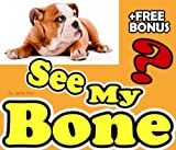 Did You See My Bone?: A Kids' Learn to R...