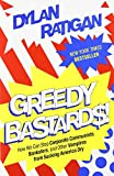 img - for By Dylan Ratigan Greedy Bastards: How We Can Stop Corporate Communists, Banksters, and Other Vampires from Sucking Am [Paperback] book / textbook / text book