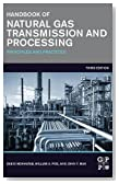 Handbook of Natural Gas Transmission and Processing, Third Edition: Principles and Practices