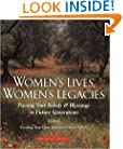 Women's Lives, Women's Legacies: Passing Your Beliefs and Blessings to Future Generations