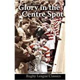 Glory in the Centre Spot: The Eric Ashton Story (Rugby League Classics)by Eric Ashton