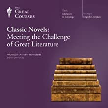 Classic Novels: Meeting the Challenge of Great Literature Lecture by  The Great Courses Narrated by Professor Arnold Weinstein