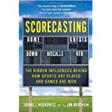 Scorecasting: The Hidden Influences Behind How Sports Are Played and Games Are Won ~ Tobias J. Moskowitz