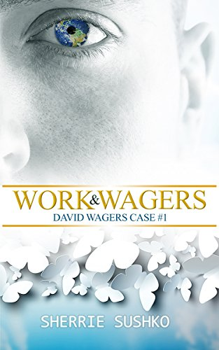 Work & Wagers: (David Wagers Case #1) by Sherrie Sushko