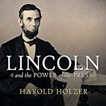 Lincoln and the Power of the Press: The War for Public Opinion (       UNABRIDGED) by Harold Holzer Narrated by Kevin Foley