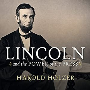 Lincoln and the Power of the Press Audiobook