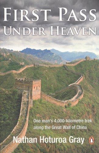 First Pass Under Heaven: One Man'S 4000-Kilometre Trek Along The Great Wall Of China