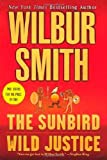 The Sunbird & Wild Justice: Two Books in One (0312366825) by Wilbur Smith